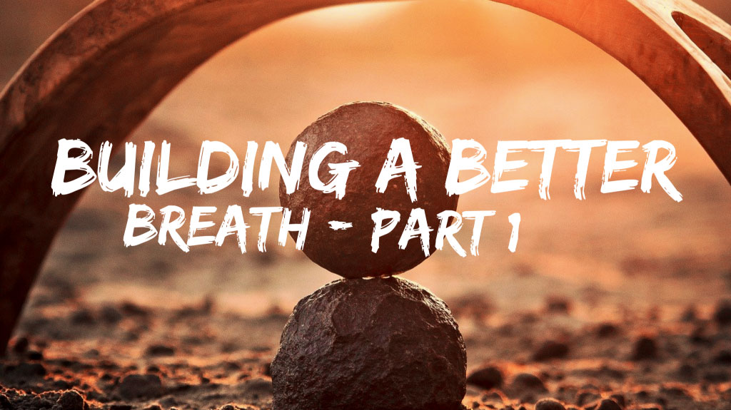 Building A Better Breath Part 1